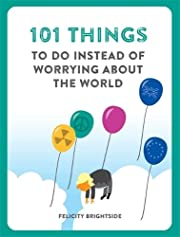 101 Things to do instead of worrying about…