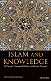 Islam and knowledge : Al Faruqi's concept of religion in Islamic thought : essays in honor of Isma'il Al Faruqi / edited by Imtiyaz Yusuf