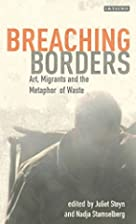 Breaching Borders: Art, Migrants and the…