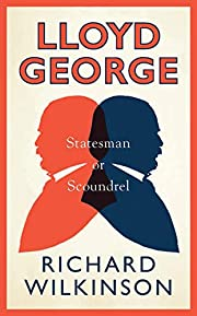 Lloyd George: Statesman or Scoundrel (A Life…