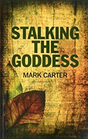 Stalking the Goddess por Mark Carter