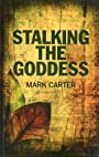 Stalking the Goddess - Mark Carter