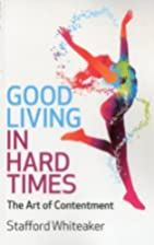 Good Living in Hard Times by Stafford…