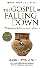 The Gospel of Falling Down: The Beauty Of…