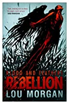 Blood and Feathers: Rebellion by Lou Morgan