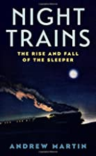 Night Trains: The Rise and Fall of the…