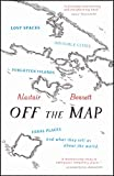 Off the map : lost spaces, invisible cities, forgotten islands, feral places, and what they tell us about the world / Alastair Bonnett