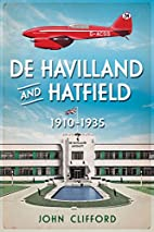 De Havilland and Hatfield: 1910-1935 by John…