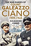 The war diaries of Count Galeazzo Ciano 1939-1943 / Galeazzo Ciano ; with an introduction and notes by Alan Sutton