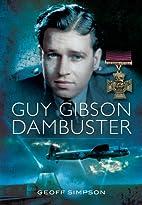 Guy Gibson: Dambuster by Geoff Simpson