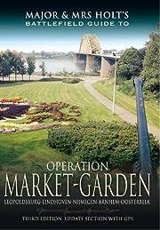 Operation Market Garden: Battlefield Guide:…