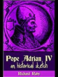 Pope Adrian IV : an historical sketch / by Richard Raby