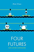 Four Futures: Life after Capitalism by Peter…
