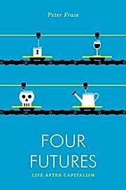 Four Futures: Life After Capitalism…