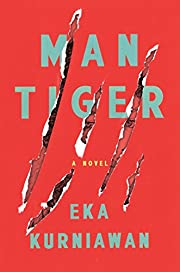 Man Tiger: A Novel by Eka Kurniawan