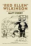 'Red Ellen' Wilkinson : her ideas, movements and world / Matt Perry
