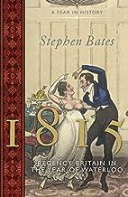 1815: Regency Britain in the Year of…