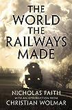 The world the railways made / Nicholas Faith