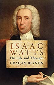 Isaac Watts: His Life and Thought…