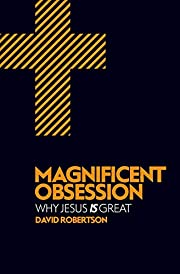Magnificent Obsession: Why Jesus is Great av…