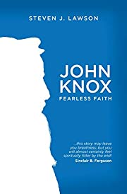 John Knox: Fearless Faith (Biography) af…