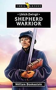 Ulrich Zwingli: Shepherd Warrior por William…