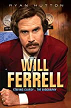 Will Ferrell: Staying Classy - The Biography…