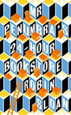 Mr Penumbra's 24-hour Bookstore by…