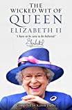 The wicked wit of Queen Elizabeth II / compiled, edited, and introduced by Karen Dolby
