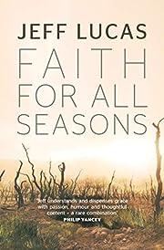 Faith For All Seasons por Jeff Lucas
