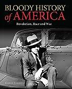 Bloody History of America: Revolution, Race…