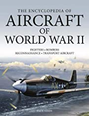 Encyclopedia Of Aircraft Of WW2 by Paul Eden