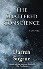 The Shattered Conscience by Darren Sugrue