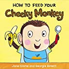 How to Feed Your Cheeky Monkey by Jane…