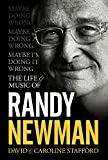 The life & music of Randy Newman : maybe I'm doing it wrong / David & Caroline Stafford