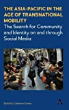 The Asia-Pacific in the age of transnational mobility : the search for community and identity on and through social media / edited by Catherine Gomes
