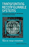 Transforming reconfigurable systems : a festschrift celebrating the 60th birthday of professor Peter Cheung / editors, Wayne Luk, George A. Constantinides ; contributors, Norbert Abel [and twenty-nine others]