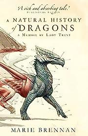 A Natural History of Dragons: A Memoir by…