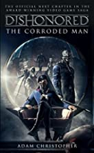 Dishonored - The Corroded Man (Video Game…