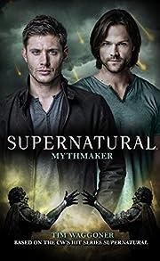 Supernatural - Mythmaker por Tim Waggoner