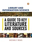 Library and information science : a guide to key literature and sources / Michael F. Bemis