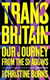 Trans Britain : our long journey from the shadows / Christine Burns
