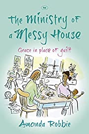 The Ministry of a Messy House: Grace in…