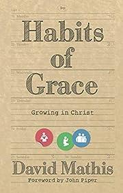 Habits of Grace: Growing in Christ de David…
