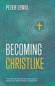 Becoming Christlike di Peter Lewis