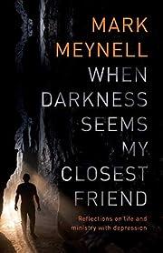 When Darkness Seems My Closest Friend:…