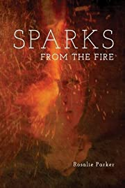 Sparks from the Fire 2018 av Rosalie Parker