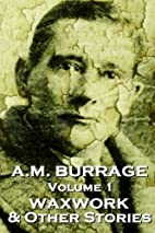 A.M. Burrage - The Waxwork & Other Stories:…