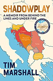 Shadowplay: Behind the Lines and Under Fire:…