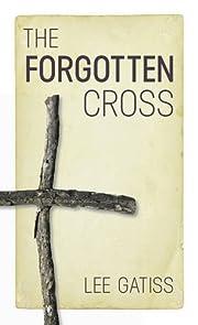 The Forgotten Cross de Lee Gatiss
